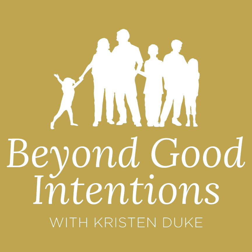 Beyond Good Intentions parenting teens podcast