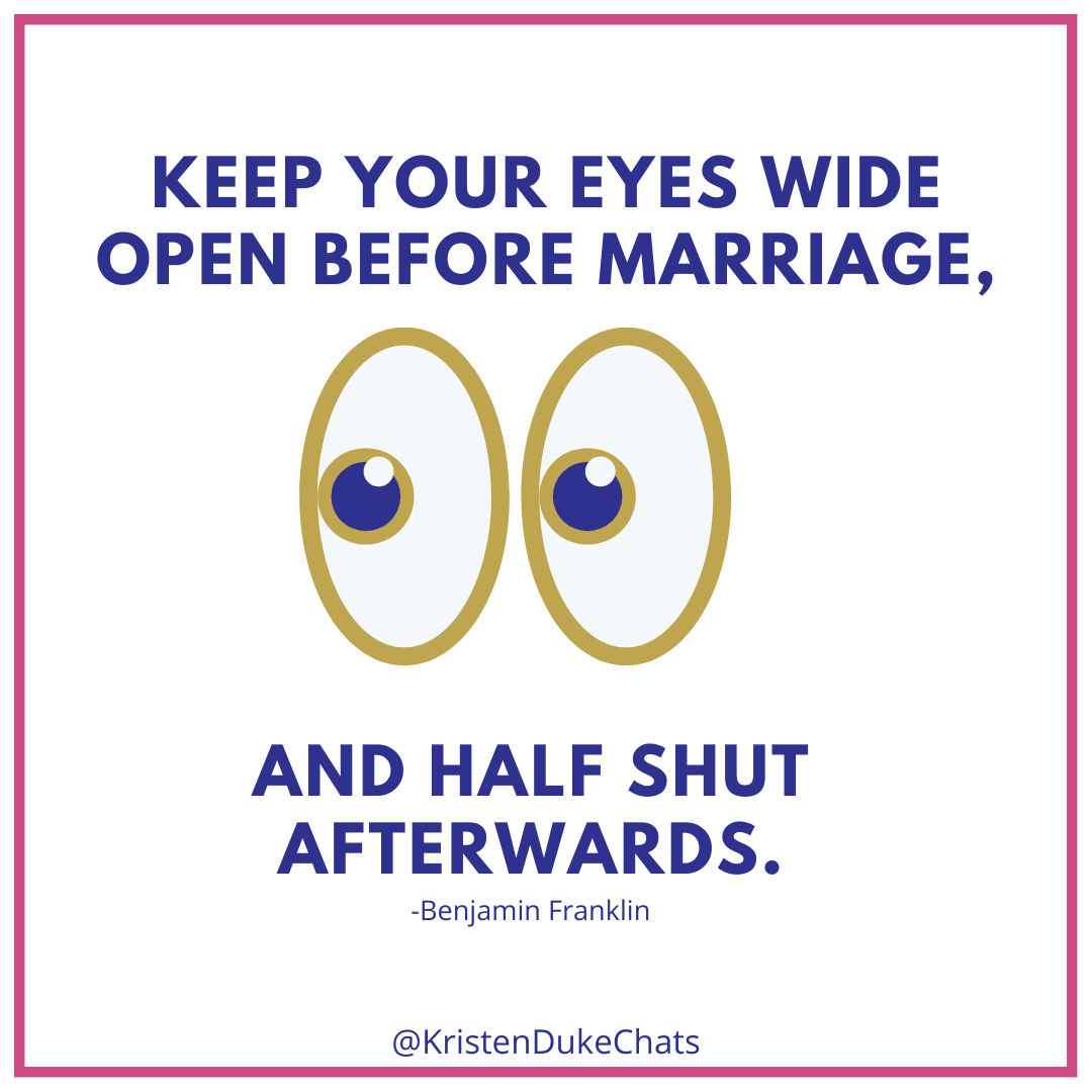 Keep your Eyes wide open when dating and half shut after marriage
